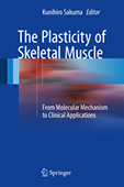 Sakuma K (ed) . The Plasticity of Skeletal Muscle - from Molecular Mechanism to Clinical Applications -. Springer Nature, Germany, pp 1-292, 2017
