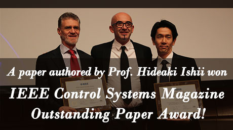 A paper authored by Prof. Hideaki Ishii won IEEE Control Systems Magazine Outstanding Paper Award!